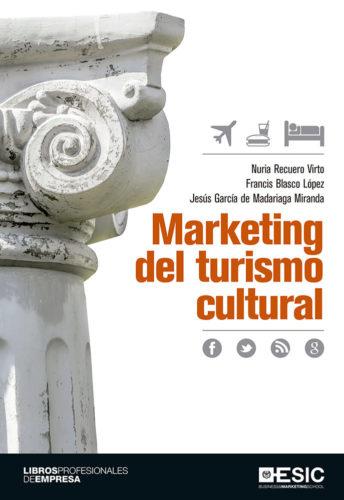 Lee más sobre el artículo Libro: Marketing del turismo cultural por los autores  Nuria Recuero Virto, Francis Blasco López y Jesús García de Madariaga Miranda